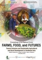 Proceedings of the Regional Forum: Farms, Food, and Futures: Toward Inclusive and Sustainable Agricultural and Rural Development in Southeast Asia