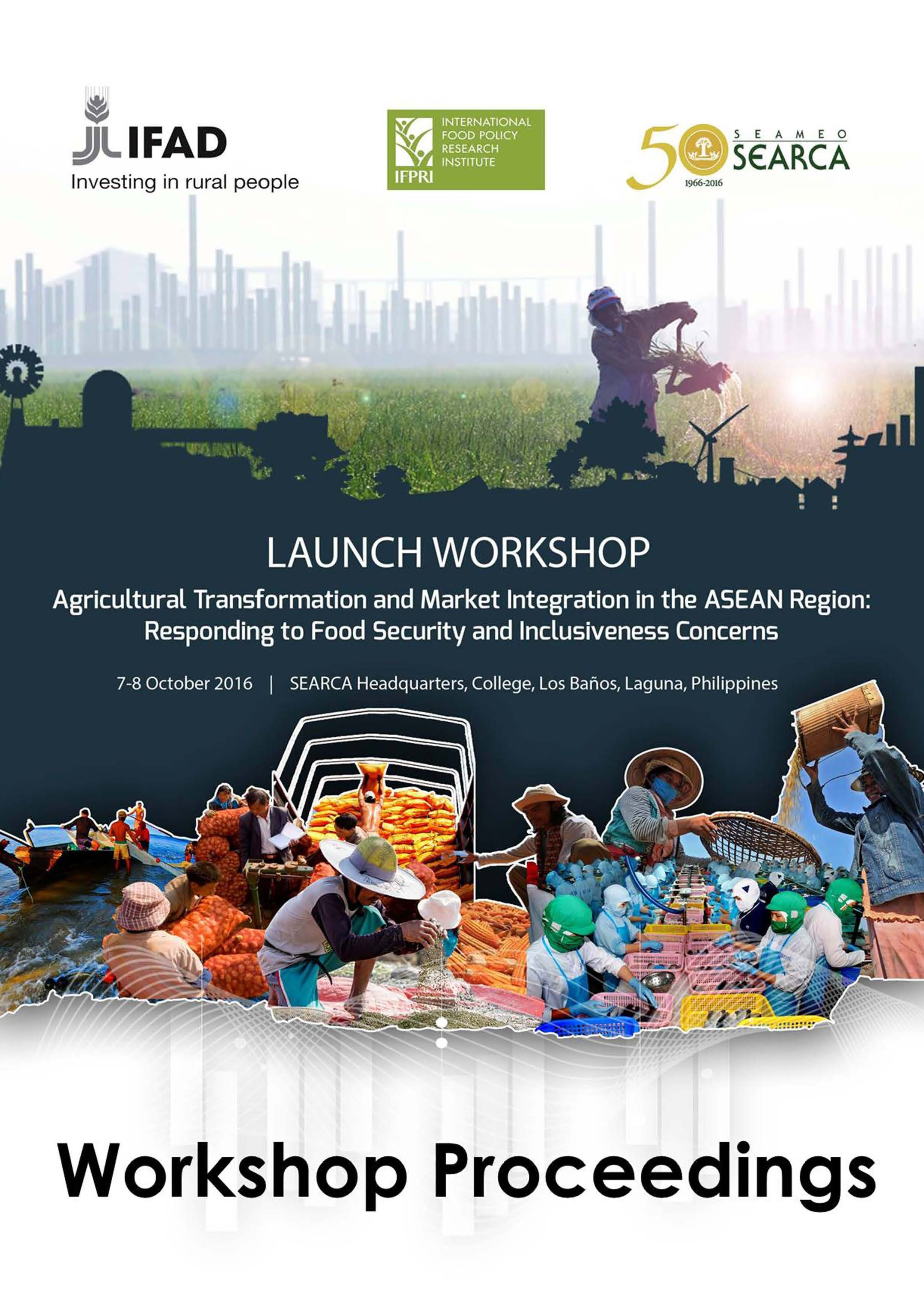Proceedings of the Launch Workshop of the Agricultural Transformation and Market Integration in the ASEAN Region: Responding to Food Security and Inclusiveness Concerns